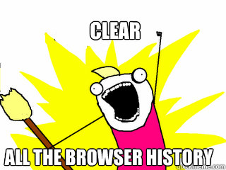 clear all the browser history - clear all the browser history  All The Things