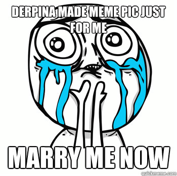 derpina made meme pic just for me marry me now  Cuteness overload