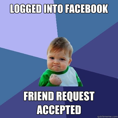 Logged into Facebook Friend request Accepted  - Logged into Facebook Friend request Accepted   Success Kid