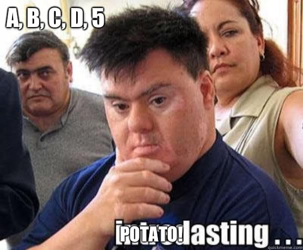 A, B, C, D, 5 Potato!  interdasting