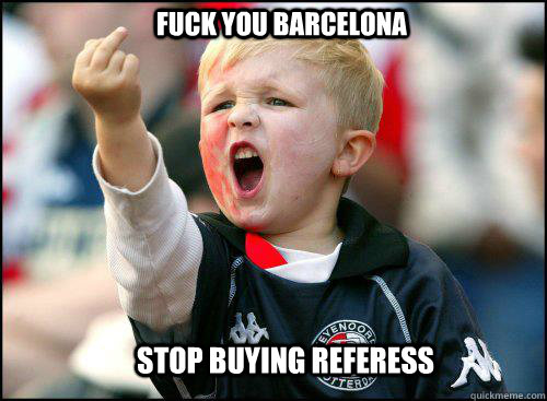 Fuck you Barcelona Stop buying referess  soccer memes