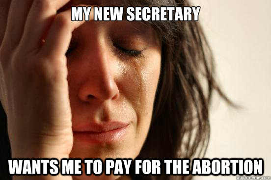 My new secretary wants me to pay for the abortion - My new secretary wants me to pay for the abortion  First World Problems