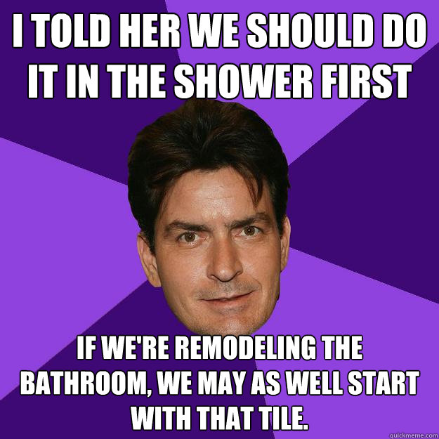 I Told Her We Should Do It In The Shower First If We 39 Re