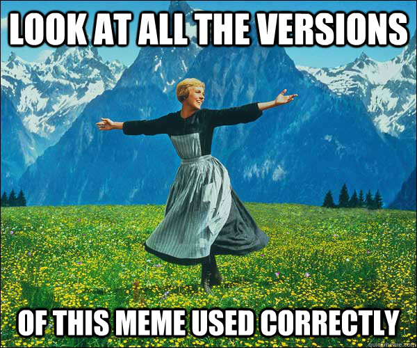 Look at all the versions of This meme used correctly - Look at all the versions of This meme used correctly  Sound of Music