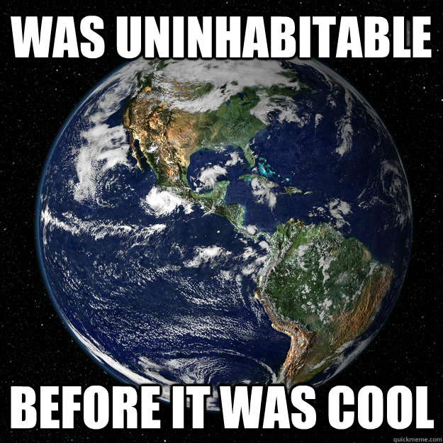 Funny Earth Day Meme : Was uninhabitable before it cool hipster earth
