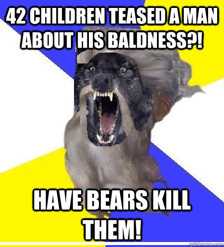 42 children teased a man about his baldness?! Have Bears kill them!