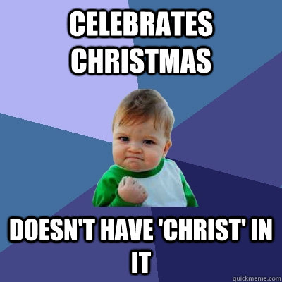 Celebrates christmas Doesn't have 'christ' in it  Success Kid