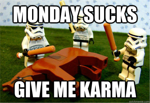 MONDAY SUCKS Give me Karma - MONDAY SUCKS Give me Karma  Beating dead horse