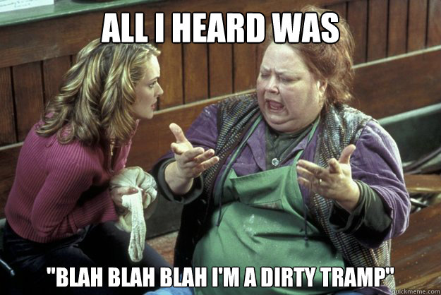 Blah blah blah im a dirty tramp