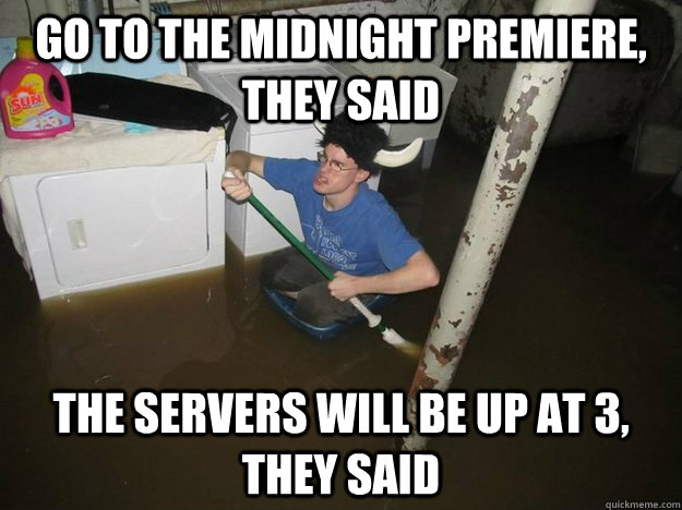 Go to the midnight premiere, they said The servers will be up at 3, they said - Go to the midnight premiere, they said The servers will be up at 3, they said  Laundry Room Viking