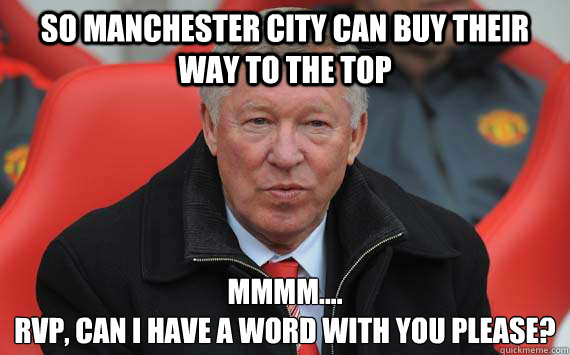 so Manchester City can buy their way to the top mmmm.... rvp, can i have a word with you please?