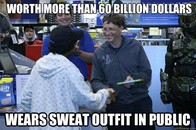 Worth more than 60 billion dollars Wears sweat outfit in public
