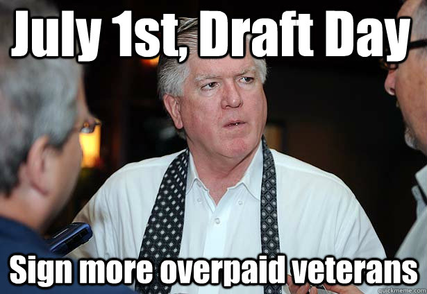 July 1st, Draft Day Sign more overpaid veterans