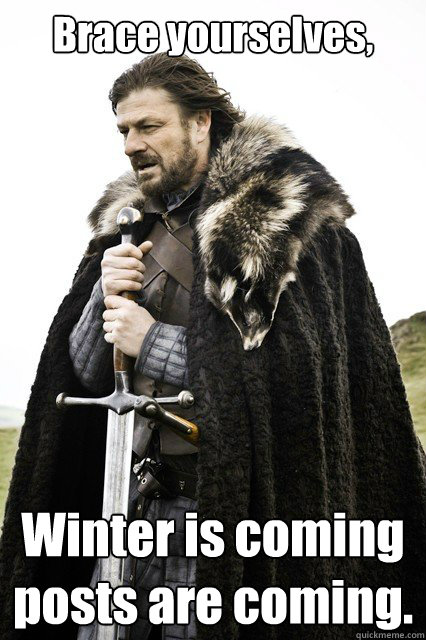 Brace yourselves, Winter is coming posts are coming.  - Brace yourselves, Winter is coming posts are coming.   Winter formal