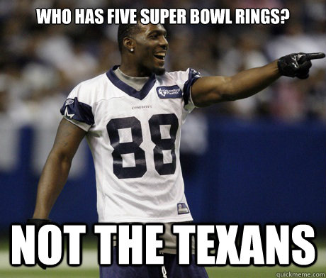Who has Five Super Bowl Rings? Not the Texans - Who has Five Super Bowl Rings? Not the Texans  Cowboys-Texans