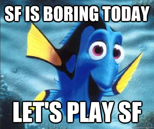 SF is boring today Let's play SF - SF is boring today Let's play SF  optimistic dory