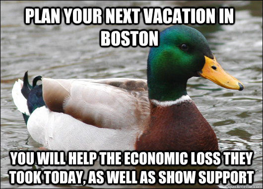 Plan your next vacation in boston You will help the economic loss they took today, as well as show support - Plan your next vacation in boston You will help the economic loss they took today, as well as show support  Actual Advice Mallard