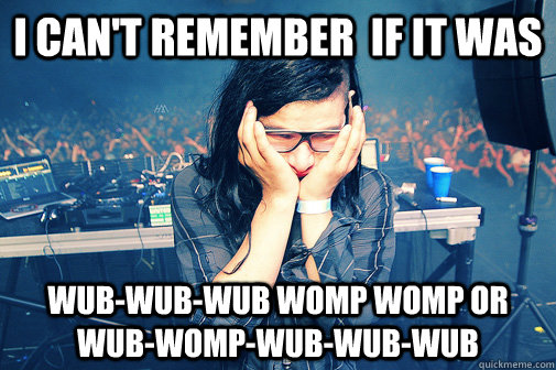 I can't remember  if it was  wub-wub-wub womp womp or wub-Womp-wub-wub-wub