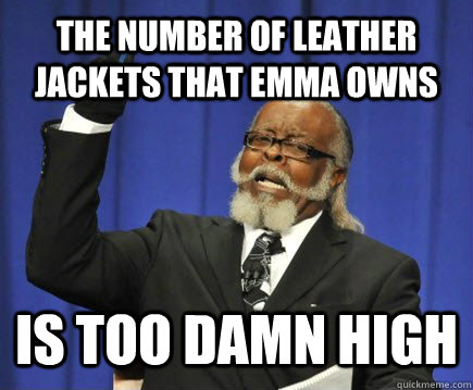 The number of leather jackets that Emma owns is too damn high - The number of leather jackets that Emma owns is too damn high  Too Damn High