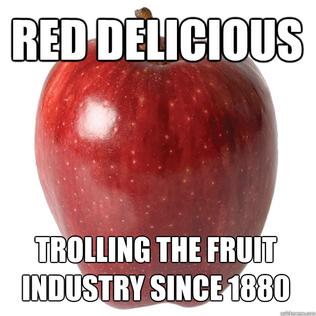 Red delicious Trolling the fruit industry since 1880 - Red delicious Trolling the fruit industry since 1880  Apple Troll