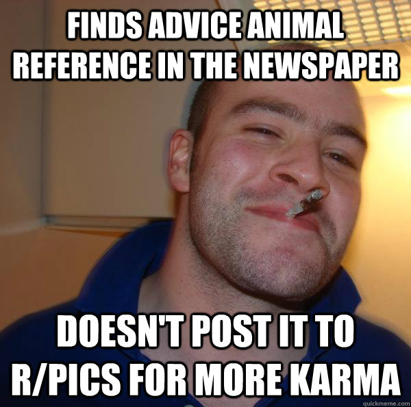 Finds advice animal reference in the newspaper doesn't post it to r/pics for more karma - Finds advice animal reference in the newspaper doesn't post it to r/pics for more karma  Misc