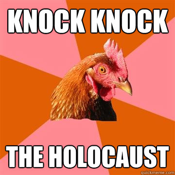 Knock knock The holocaust - Knock knock The holocaust  Anti-Joke Chicken