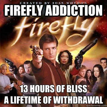 firefly addiction 13 hours of bliss a lifetime of withdrawal  Firefly speaks Chinese