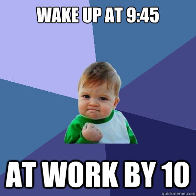 wake up at 9:45 at work by 10 - wake up at 9:45 at work by 10  Misc