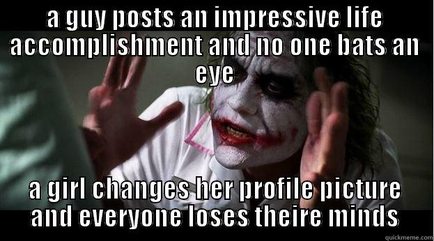 A GUY POSTS AN IMPRESSIVE LIFE ACCOMPLISHMENT AND NO ONE BATS AN EYE A GIRL CHANGES HER PROFILE PICTURE AND EVERYONE LOSES THEIRE MINDS Joker Mind Loss