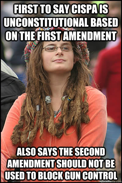 first to say cispa is unconstitutional based on the first amendment also says the second amendment should not be used to block gun control  College Liberal