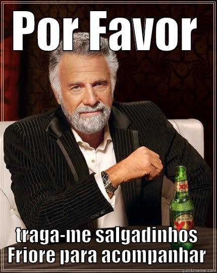POR FAVOR TRAGA-ME SALGADINHOS FRIORE PARA ACOMPANHAR The Most Interesting Man In The World