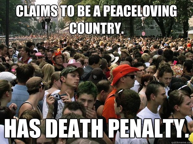 Claims to be a peaceloving country. Has death penalty.
