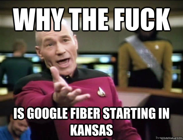 why the fuck Is Google Fiber starting in Kansas - why the fuck Is Google Fiber starting in Kansas  Annoyed Picard HD