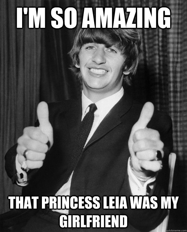 Amazing Meme: I'm So Amazing That Princess Leia Was My Girlfriend