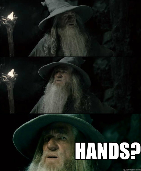 Hands?  No memory Gandalf