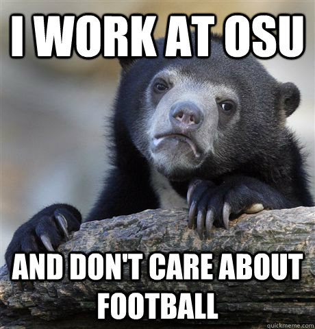 I work at OSU And don't care about football - I work at OSU And don't care about football  Confession Bear