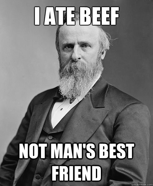 I Ate Beef Not Man's Best Friend - I Ate Beef Not Man's Best Friend  hip rutherford b hayes