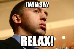 ivan say  relax!