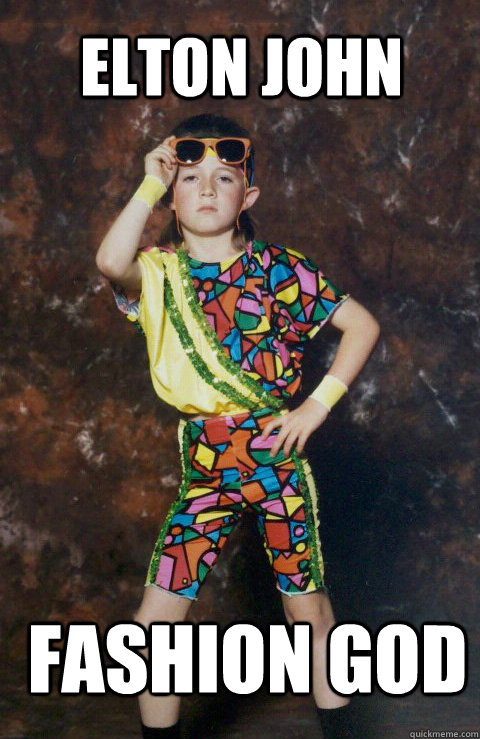 Elton John Fashion God - 80s Retro Hipster Kid - Quickmeme
