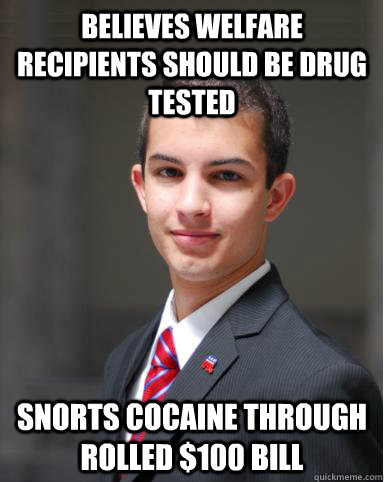 Believes welfare recipients should be drug tested Snorts Cocaine through rolled $100 bill