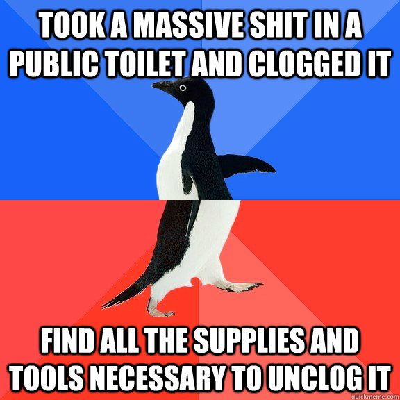 Took a massive shit in a public toilet and clogged it Find all the supplies and tools necessary to unclog it - Took a massive shit in a public toilet and clogged it Find all the supplies and tools necessary to unclog it  Socially Awkward Awesome Penguin