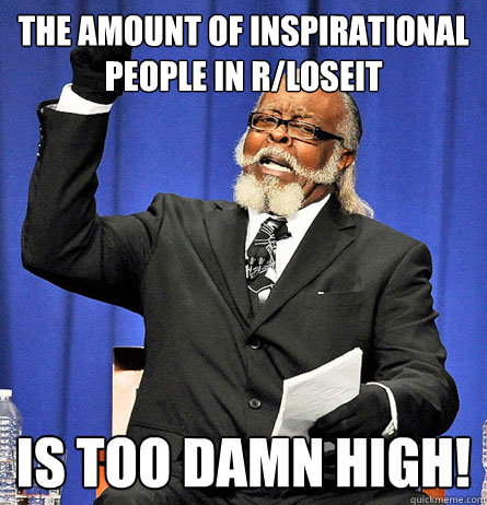 The amount of inspirational people in r/loseit is too damn high!