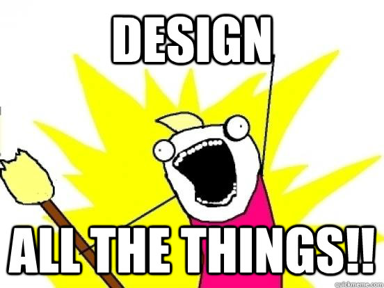 DESIGN ALL THE THINGS!!  ALL THE EPISODES