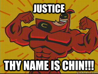 JUSTICE THY NAME IS CHIN!!!
