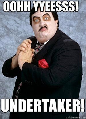 OOHH YYEESSS! UNDERTAKER!  Paul Bearer