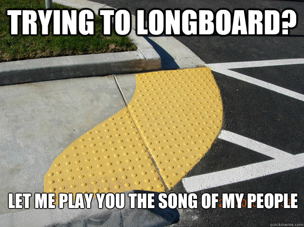 Trying to longboard? Let me play you the song of my people - Trying to longboard? Let me play you the song of my people  Misc