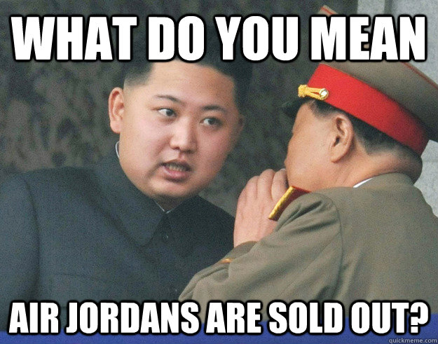 Funniest Jordan Meme : What do you mean air jordans are sold out hungry kim
