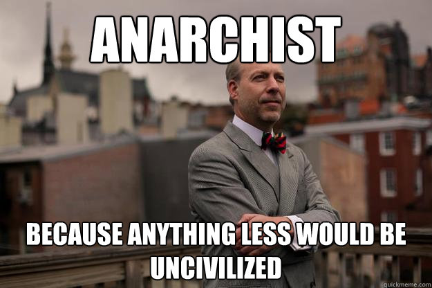 anarchist because anything less would be uncivilized - anarchist because anything less would be uncivilized  Jeffrey Tucker