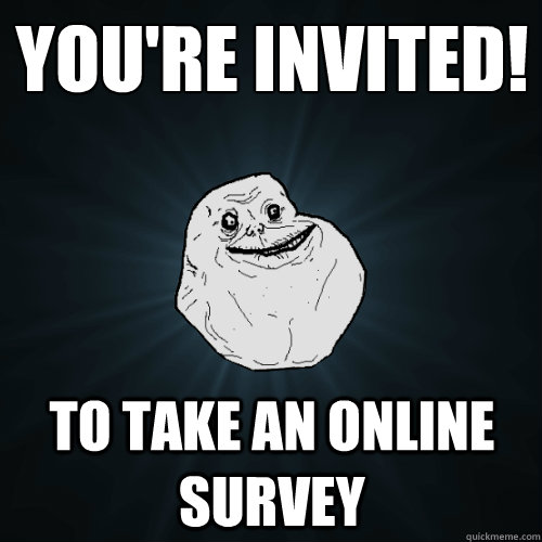 You're invited! To take an online survey - You're invited! To take an online survey  Forever Alone