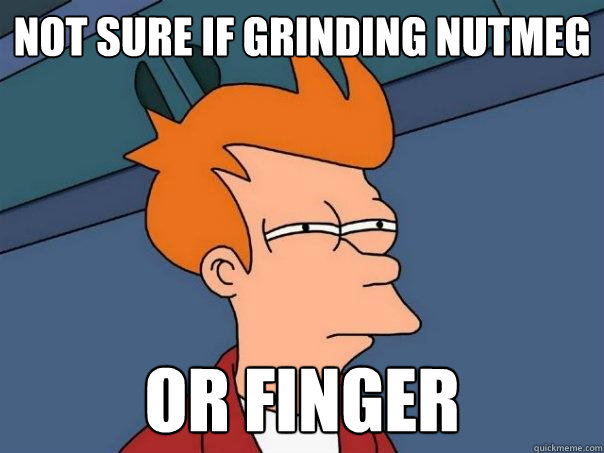 Not sure if grinding nutmeg or finger - Not sure if grinding nutmeg or finger  Futurama Fry